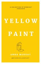 Yellow Paint : A Collection of Midnight Thoughts by AnnaReneeMurray