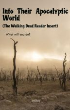 Into Their Apocalyptic World (The Walking Dead Reader Insert) by Raysea