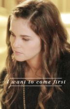 I Want To Come First by RoseAstridMikaelson
