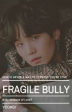Fragile Bully || Min Yoongi Fanfic ✔️ by sugajkook