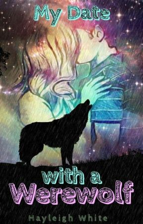 My Date With  A Werewolf by Hayleighwhite18