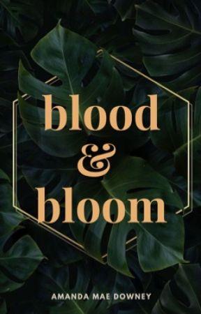 Blood and Bloom by amandamaedowney