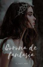 Corona de fantasía [EN EDICIÓN] by Is_not_Ara
