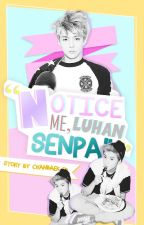 Notice Me, Luhan-senpai! by chanbaek-ed