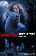 Vampiress Lost In The Alpha's Arm ( Season 2 of Turning Into A Vampire) by rzu_arzu