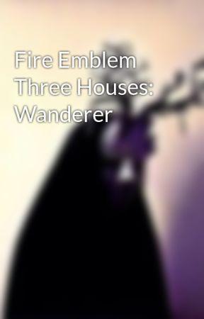Fire Emblem Three Houses Wanderer Apex Of The World Wattpad