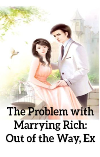 The Problem with Marrying Rich: Out of the Way, Ex - cicacute21