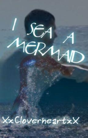 I Sea a Mermaid by WattyMelon10