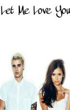 Let Me Love You  (A Justin Bieber Love Story) by xxLovingBieberxx