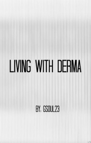 Living With Derma by GSoul23