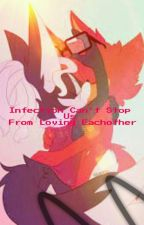 Infection Can't Stop Us From Loving Each Other  [Infinidget-Rookinite] by -PainterLovesFries