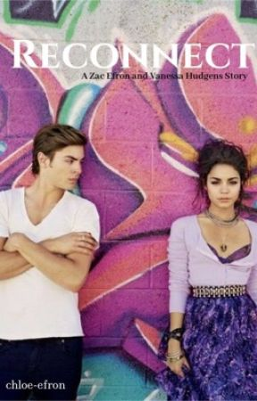 Reconnect (A Zac Efron and Vanessa Hudgens Story) by chloe-efron