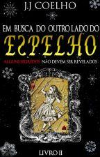 Em Busca do Outro Lado do Espelho by XCoelhoBranco666