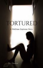 Tortured (A Matthew Espinosa fanfiction) by LukexxCameron