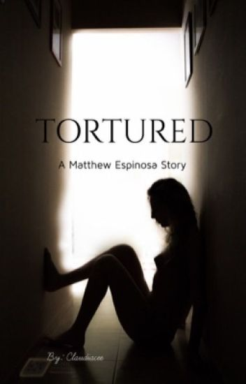 Tortured (A Matthew Espinosa fanfiction)