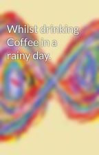 Whilst drinking Coffee in a rainy day. by BashfulYouth