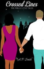 Crossed Lines, A Philly Love Tale by ThePhillyLoveTales