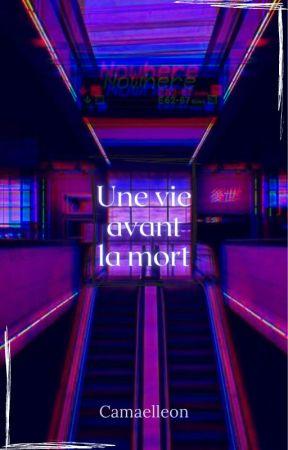 Une vie avant la mort [En pause] by Camaelleon