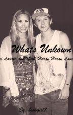 What's Unkown (A Demi Lovato and Niall Horan love story) by bookgirl7