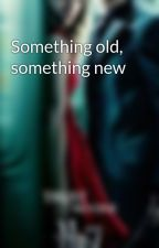 Something old, something new by Musiclover1996