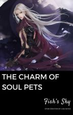 The Charm of Soul Pets by Crazy_Novels