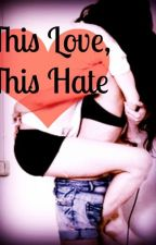 This Love, This Hate (A Lesbian Romance) by Lizzey500