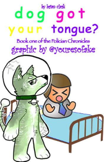 Dog Got Your Tongue - Folician Chronicles 1