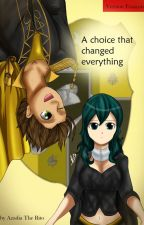 A choice that Changed everything - VERSION FR by Azadia_the_Rito
