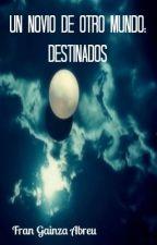 Un novio de otro mundo #1: Destinados by FranGainzaAbreu
