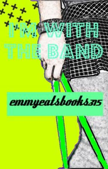 I'm with the Band by emmyeatsbooks315