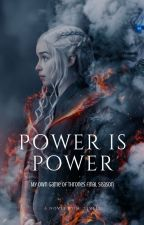 Power is Power - My own Game of Thrones Season 8 by marinnalevels