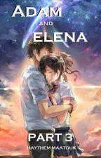 Adam & Elena | Part 3 ✔️ (Final Part) | By Haythem Kalitchou by HaythemHMK