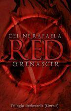 RED - O RENASCER |LIVRO 3| by CelineRfa