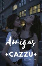Amigas •CAZZU• [lesbian] by hottlessmuke