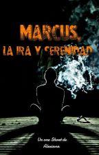 MARCUS, LA IRA Y LA SERENIDAD by AlexaLexa8