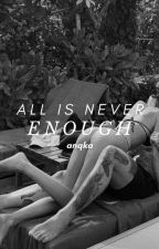 All is Never Enough | ✓ by anqka-