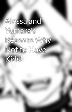 Alessa and Yomara's Reasons Why Not to Have Kids! by Accirah51