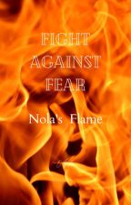 The Fight Against Fear ~ Nola's Flame by Thepotato456
