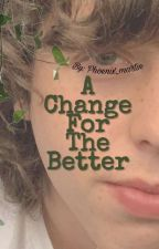 A Change For The Better; Caleb Finn by Phoenix_martin