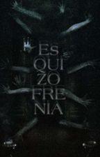 Esquizofrenia - Parte 1 by warner_mata13