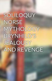 SOLILOQUY NORSE MYTHOLOGY BRYNHILD'S JEALOUSY AND REVENGE by hellanyxstyx_28