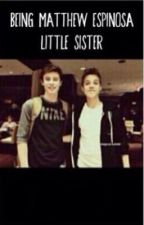 Being Matthews Espinosa Little Sister (shawn mendes fanfic)  by Gissel_espi