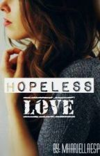 Hopeless Love(COMPLETED!!!) by MadiChrissy7