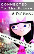 Connected to The Future: A PnF Fanfic √ by snowflame2127