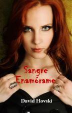 Sangre Enamórame. by DavidHovski