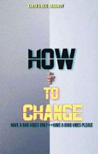 How To Change  by Hananisy
