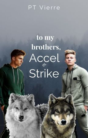 To My Brothers, Accel and Strike [ON HOLD] by Peltivierre