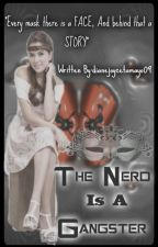 The Nerd Is A Gangster [On - Hold] by dianejoycetamayo09