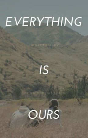 Everything Is Ours by candidlustre