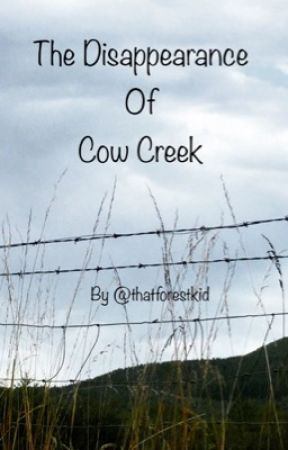The Disappearance of Cow Creek (a human pet story) by thatforestkid